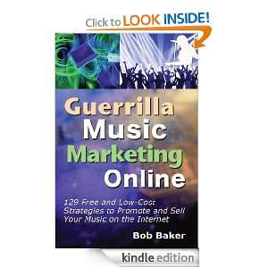 Guerrilla Music Marketing Online: 129 Free & Low Cost Strategies to
