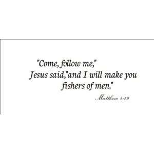 Come follow me Jesus said, and I will make you fishers of