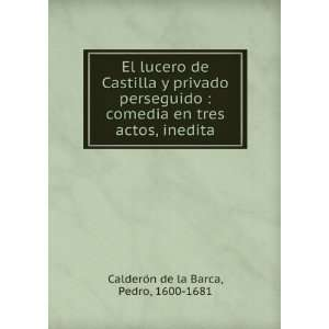 en tres actos, inedita: Pedro, 1600 1681 CalderoÌn de la Barca: Books