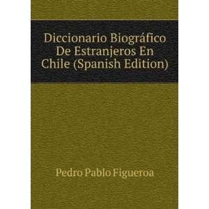 De Estranjeros En Chile (Spanish Edition): Pedro Pablo Figueroa: Books