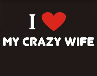 LOVE MY CRAZY WIFE Funny T Shirt Marriage Adult Humor