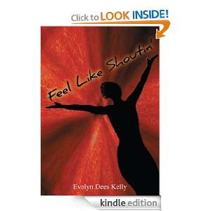 Feel Like Shoutin Evelyn Dees Kelly:  Kindle Store