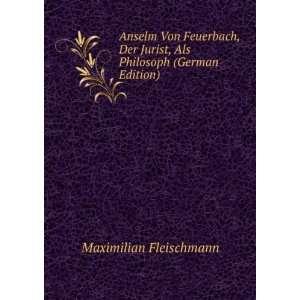 Anselm Von Feuerbach, Der Jurist, Als Philosoph (German Edition