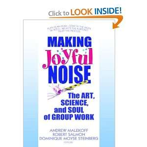 Making Joyful Noise: The Art, Science, And Soul of Group