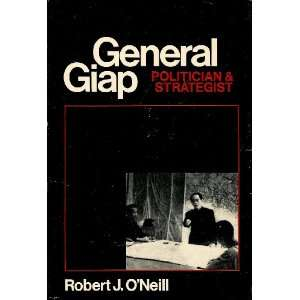 Giap Politician and Strategist Robert J. ONeill  Books