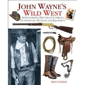 John Waynes Wild West: An Illustrated History of Cowboys