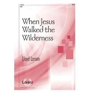 Jesus Walked the Wilderness (Sacred Anthem, SATB) Lloyd Larson Books