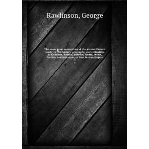 Parthia, and Sassanian or New Persian empire: George Rawlinson: Books