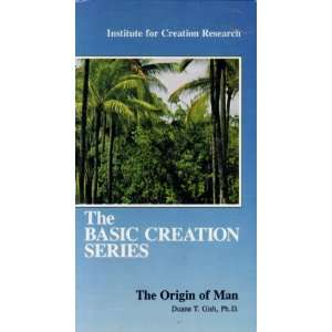 The Basic Creation Series The Origin of Man with Duane T. Gish, Ph.D
