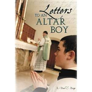 Letters to an Altar Boy (9781892331885): Fr. David E