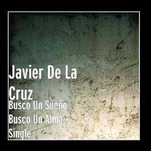 : Busco Un Sueño , Busco Un Alma   Single: Javier De La Cruz: Music