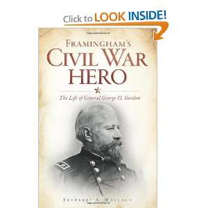 Framinghams Civil War Hero The Life of General George H