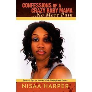 Crazy Baby MamaNo More Pain (9780984189991): Nisaa Harper: Books