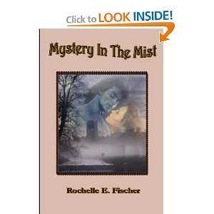 Mystery in the Mist (9780557692798): Rochelle E Fischer: Books