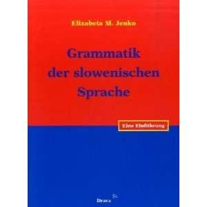 Grammatik der slowenischen Sprache: Elizabeta M. Jenko: 9783854353393