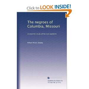 The negroes of Columbia, Missouri A concrete study of the