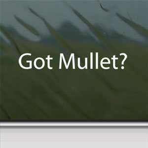 Got Mullet? White Sticker Funny Haircut Redneck Laptop
