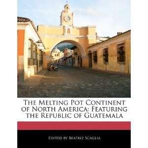 the Republic of Guatemala (9781117576671) Beatriz Scaglia Books