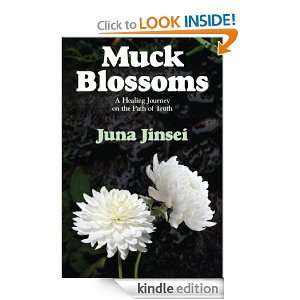 Muck Blossoms A Healing Journey on the Path of Truth Juna Jinsei