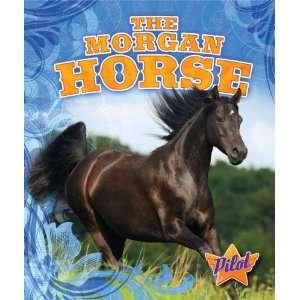 The Morgan Horse (Pilot Book Horse Breed Roundup) (Pilot Books, Horse