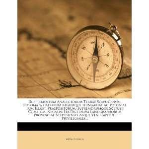 Scepusiensis: Diplomata Caesarum Regumque Hungariae Ac Poloniae, Tum