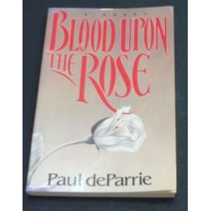Blood Upon the Rose (9780891076391): Paul Deparrie: Books