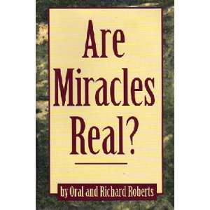 Are miracles real? Oral Roberts Books