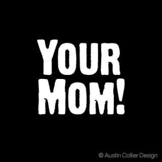 YOUR MOM! Vinyl Decal Car Truck Sticker   Funny Joke