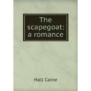 The scapegoat a romance Hall Caine Books