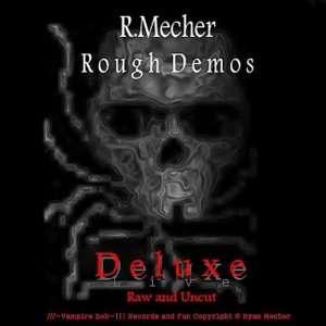 Rough Demos Deluxe Live Raw & Uncut R. Mecher Music