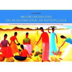 Mujeres Muralistas Del Museo Nacional De Antropologia