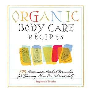 Organic Body Care Recipes: 175 Homemade Herbal Formulas