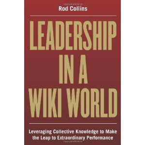 : Leadership in a Wiki World: Leveraging Collective Knowledge To Make