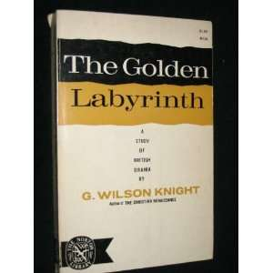 Golden Labyrinth: A Study Of British Drama: G. Wilson. Knight: Books