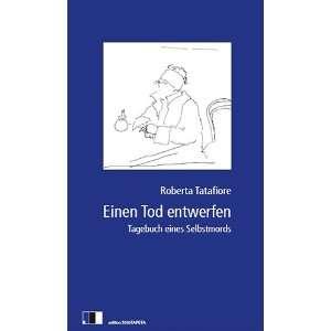 Einen Tod entwerfen: Tagebuch eines Selbstmords: .de: Roberta
