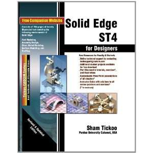 Solid Edge ST4 for Designers Prof. Sham Tickoo Purdue Univ. and