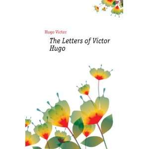 The Letters of Victor Hugo Hugo Victor Books