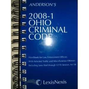 Andersons 2008 1 Ohio Criminal Code (Handbook for Law Enforcement