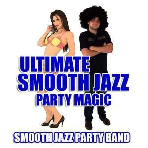 Ultimate Smooth Jazz Party Magic Smooth Jazz Party Band Music