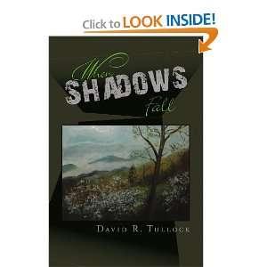 When Shadows Fall (9781441550088) David R Tullock Books