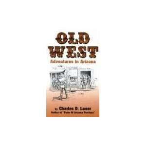 Old West Adv in Arizona (9780914846390) Charles D. Lauer