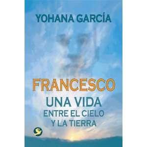 Francesco: Una vida entre el cielo y la tierra (Spanish