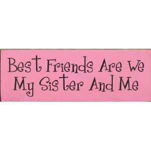 Best friends are we my sister and me Wooden Sign: Home