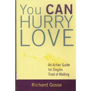 You Can Hurry Love An Action Guide for Singles Tired of