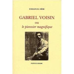 Gabriel Voisin ou le pionnier magnifique (9782908971156