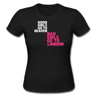 Black good girls go to heaven bad girls go to london Womens T Shirts