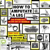 How to Amputate a Leg and Other Ways to Stay Out of Trouble: True