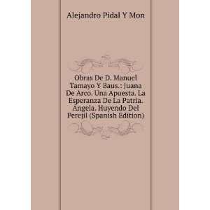 Obras De D. Manuel Tamayo Y Baus.: Juana De Arco. Una Apuesta. La